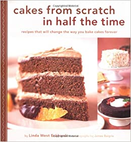 Cakes From Scratch In Half The Time Recipes That Will Change The Way You Bake Cakes Forever Linda West Eckhardt James Baigrie 9780811842402 Amazon Com