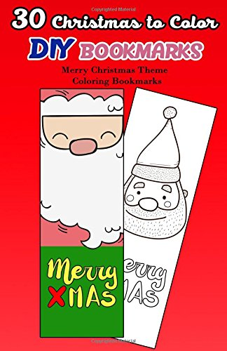 30 Christmas to Color DIY Bookmarks: Merry Christmas Theme Coloring Bookmarks (Christmas Coloring Book for Adults) (Volume 2) Christmas Designs To Color