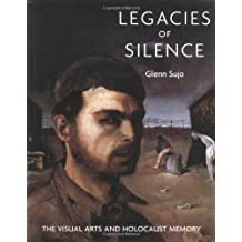 Legacies of Silence: The Visual Arts and Holocaust Memory