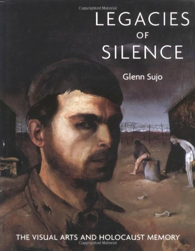 Read Online Legacies of Silence: The Visual Arts and Holocaust Memory pdf