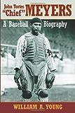 "John Tortes ""Chief"" Meyers: A Baseball Biography"