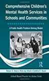 Comprehensive Children's Mental Health Services in Schools and Communities: A Public Health Problem-Solving Model (School-Based Practice in Action)