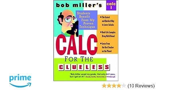 Bob Miller's Calc for the Clueless: Calc I (Bob Miller's