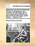 Lettres de Louis Xiv Aux Princes de L'Europe, À Ses Généraux, Ses Ministres, Avec des Remarques, Louis XIV, 1170580300