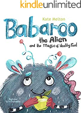 Babaroo the Alien and the Magic of Healthy Food: A Funny Children's Book about Good Eating Habits (Babaroo Adventures 1)