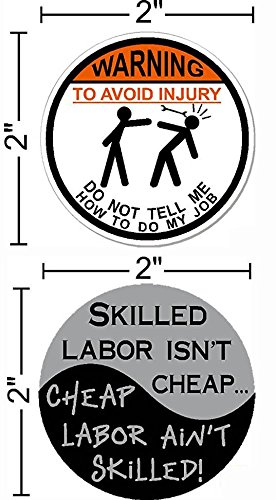 "WARNING To Avoid Injury Do Not Tell Me How To Do My Job © 2"" circle, Skilled laboe isn't cheap, cheap labor ain't skilled, Hard Hat vinyl decal car sticker"