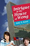 Intrigue in the House of Wong, Amy S. Kwei, 098154990X
