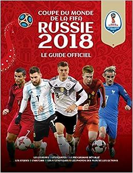 FIFA COUPE DU MONDE FOOTBALL RUSSIE 2018 ( Le Guide Officiel)