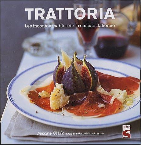 Livres Trattoria : Les incontournables de la cuisine italienne pdf