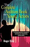 The Complete Audition Book for Young Actors, Roger Ellis, 1566080886