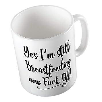 Yes I/'m Breastfeeding Now F*ck Off Funny B*obs Child Tea Coffee Ceramic Mug