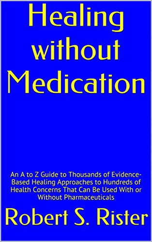healing-without-medication-an-a-to-z-guide-to-thousands-of-evidence-based-healing-approaches-to-hund