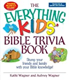 : The Everything Kids Bible Trivia Book: Stump Your Friends and Family With Your Bible Knowledge