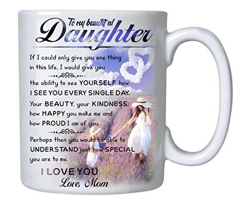 Gifts for Daughter From Mom - To My Daughter Coffee Mug - 11 oz Novelty Ceramic Cup - Christmas, Fathers Day, Birthday, Wedding, Graduation, Valentine's Day Gift ideas for daughters Women from Mother (Happy Valentines Day To My Beautiful Daughter)