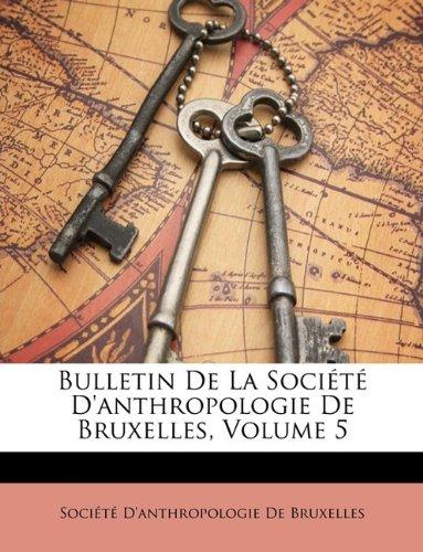 Download Bulletin De La Société D'anthropologie De Bruxelles, Volume 5 (French Edition) ebook
