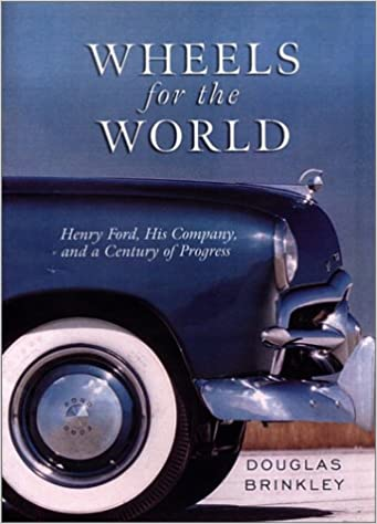 Wheels for the World: Henry Ford, His Company, and a Century of Progress
