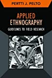 Applied Ethnography : Guidelines for Field Research, Pelto, Pertti J., 1611322073