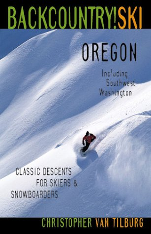 Backcountry Ski! Oregon: Classic Descents for Skiers & Snowboarders, Including Southwest Washington (Best Backcountry Skiing In Colorado)