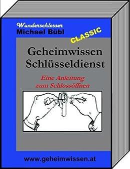 Geheimwissen Schlüsseldienst: Eine Anleitung zum Schlossöffnen (German Edition)