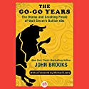 The Go-Go Years: The Drama and Crashing Finale of Wall Street's Bullish 60s Audiobook by John Brooks, Michael Lewis (foreword) Narrated by Johnny Heller