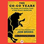 The Go-Go Years: The Drama and Crashing Finale of Wall Street's Bullish 60s | John Brooks,Michael Lewis (foreword)