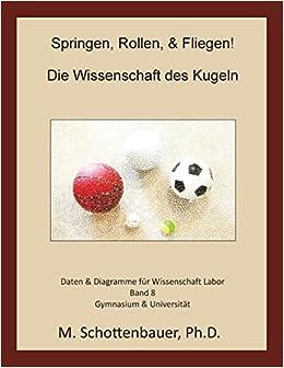 Springen, Rollen, and Fliegen: Die Wissenschaft des Kugeln: Daten and Diagramme für Wissenschaft Labor: Band 8