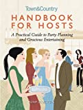 Handbook for Hosts: A Practical Guide to Party Planning and Gracious Entertaining (Town & Country)