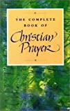 The Complete Book of Christian Prayer : An Inspirational Favorite, Continuum, 0826412696