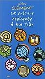 Image de La Culture Expliquee a MA Fille (French Edition)