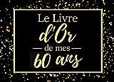 Le livre d'or de mes 60 ans: Livre d'or pour anniversaire - 60 ans | Cadeau personnalisable pour fête d'anniversaire | 80 pages, 20,95 x 15,24 cm | Alternative originala à la carte d'anniversaire