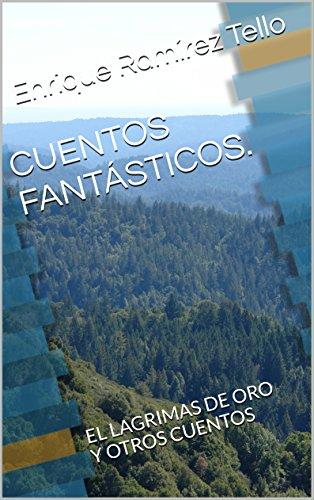 Descargar Libro Cuentos FantÁsticos.: El Lagrimas De Oro Y Otros Cuentos Enrique Ramírez Tello