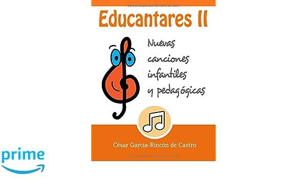 Educantares II: Nuevas canciones infantiles y pedagógicas (Spanish Edition): César García-Rincón de Castro: 9781977095619: Amazon.com: Books