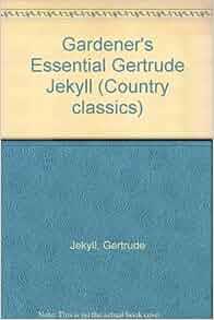 gardener 39 s essential gertrude jekyll gertrude jekyll 9781850040019 books
