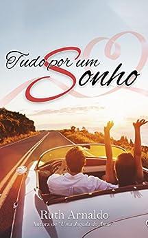 Tudo Por Um Sonho (Duologia Sonhos de Amor Livro 1) por [Arnaldo, Ruth]