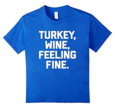 Turkey, Wine, Feeling Fine T-Shirt funny saying thanksgiving