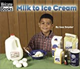 Image: Milk to Ice Cream (Welcome Books: How Things Are Made), by Inez Snyder. Publisher: Children's Press(CT) (March 1, 2003)