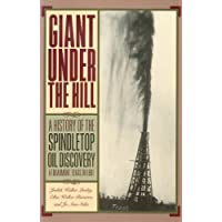 Giant Under the Hill: A History of the Spindletop Oil Discovery at Beaumont, Texas, in 1901