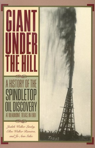 Giant Under the Hill: A History of the Spindletop Oil Discovery at Beaumont, Texas, in ()
