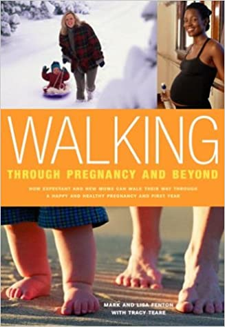 Book Walking Through Pregnancy and Beyond: How Expectant and New Moms Can Walk Their Way Through a Happy and Healthy Pregnancy and First Year