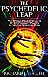 img - for The Psychedelic Leap: Ayahuasca, Psilocybin, and Other Visionary Plants along the Spiritual Path book / textbook / text book