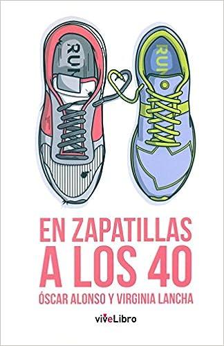 En zapatillas a los 40 : tres, dos, uno ¡run!: Óscar Alonso Martín, Virginia Lancha: 9788416705061: Amazon.com: Books