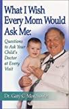 What I Wish Every Mom Would Ask Me, Gary C. Morchower, 0972066705
