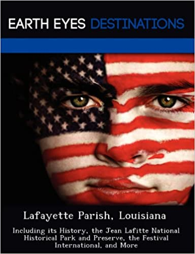 Book Lafayette Parish, Louisiana: Including its History, the Jean Lafitte National Historical Park and Preserve, the Festival International, and More