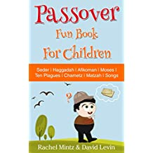 Children's Passover Fun Book: 68 Pages: Seder   Haggadah   Afikomen   Moses   Ten Plagues   Chametz   Matzah   Songs