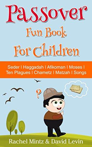 Children's Passover Fun Book: 68 Pages: Seder   Haggadah   Afikomen   Moses   Ten Plagues   Chametz   Matzah   Songs (English Edition)
