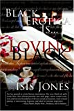 Black Erotica Is... Loving Black, Isis Jones, 0975277200