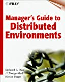 Manager's Guide to Distributed Environments, Richard L. Ptak and Jeffrey Morgenthal, 0471197122