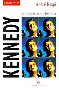 Kennedy. Les 1000 jours d'un président par André Kaspi
