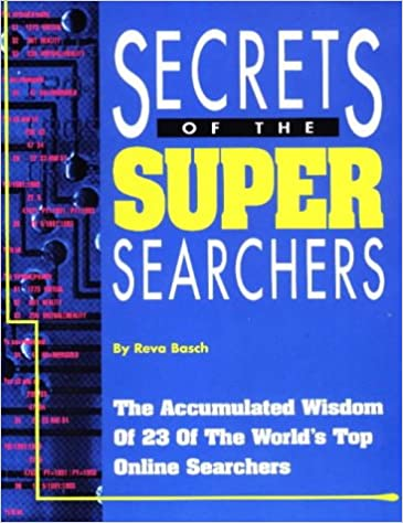 Secrets of the Super Searchers: The Accumulated Wisdom of 23 of the World's Top Online Searchers (Super Searchers Series)