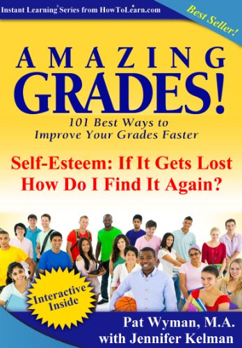 Staggering Grades: Self-Esteem: If It Gets Lost How Do I Find It Again? (Amazing Grades: 101 Best Ways to Improve Your Grades Faster)